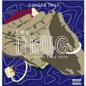 Ginger Trill - The Plug ft. Zoocci Coke Dope